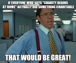 Charity Meme - that would be great meme imgflip