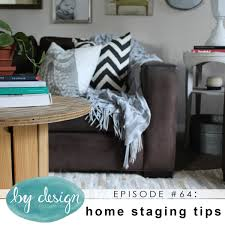 Home And Design Tips by By Design Episode 64 Home Staging Tips U2013 By Design
