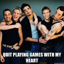 Quit Playing Meme - quit playing games with my heart backstreet boys meme generator