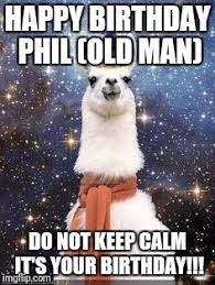 Happy Birthday Old Man Meme - happy birthday phil old man do not keep calm it s your birthday