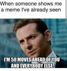 The Me Me Me S - when someone shows me a meme i ve already seen l m50 movies aheadof