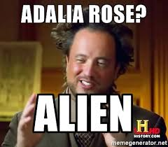 adalia rose alien ancient aliens meme generator