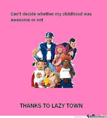 Lazy Town Meme - lazy town by violethammad meme center