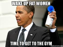 Fat Women Meme - wake up fat women time to get to the gym make a meme