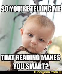 Reading Meme - so you re telling me that reading makes you smart meme factory