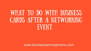 Event Business Cards What To Do With Business Cards After A Networking Event Business
