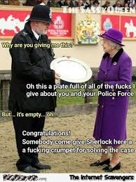 Fucking Funny Memes - queen doesn t give a f ck about the police force funny meme pmslweb