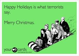 happy holidays is what terrorists say merry