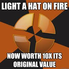 Funny Tf2 Memes - light a hat on fire now worth 10x its original value tf2 logic
