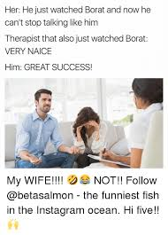 Borat Not Meme - her he just watched borat and now he can t stop talking like him