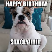 Stacey Meme - happy birthday stacey memes com stacey meme on me me
