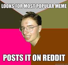 Meme Most Popular - looks for most popular meme posts it on reddit scumbag attention
