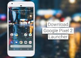 nexus launcher apk pixel 2 launcher and wallpaper apk