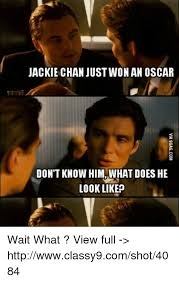 Jackie Chan Memes - jackie chan just won an oscar don t know him what does he look like