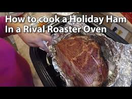 how to cook a ham with a rival roaster oven food