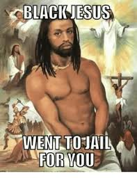 Jesus Memes - black jesus went toriail for vdu jesus meme on me me