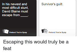 Blaine Meme - in his newest and most difficult stunt david blaine must escape from
