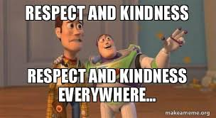 Meme Toy Story - respect and kindness respect and kindness everywhere buzz and