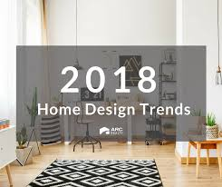 newest home design trends 2018 home design trends arc realty