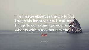 lao tzu quote the master observes the world but trusts his inner