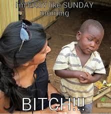 Sunday Morning Memes - i m easy like sunday morning bitch quickmeme