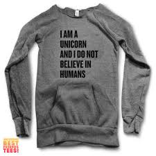 i am a unicorn i do not believe in humans maniac sweater