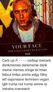 Rap God Meme - your face when you listen to rap god true carb up carbup