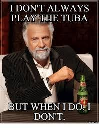 Tuba Memes - i don t always play the tuba but when i do i dont memes com tuba
