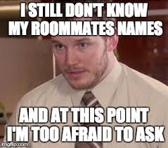 Housemate Meme - it s been 2 months imgflip