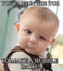 Bubble Bath Meme - fart you fart in the tub on memegen