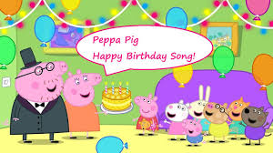 peppa pig birthday peppa pig happy birthday song