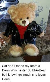 Build A Bear Meme - near com cat and i made my mom a dean winchester build a bear bc i
