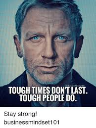 Be Strong Meme - tough times dontlast tough people do stay strong