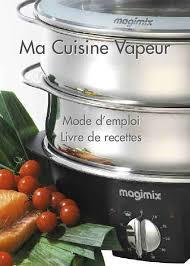 livre cuisine vapeur notice magimix cuiseur vapeur multifonction trouver une solution à