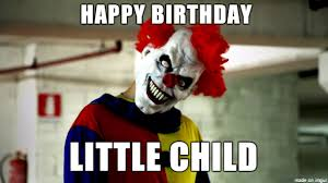 Scary Clown Meme - list of synonyms and antonyms of the word happy birthday scary