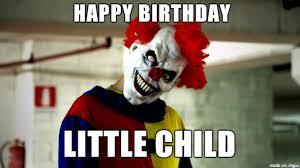 Scary Clown Meme - clown say happy birthday meme on imgur