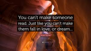 You Can T Make Someone Love You Quotes by Daniel Pennac Quote U201cyou Can U0027t Make Someone Read Just Like You