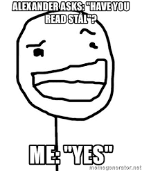 Yes Meme Face - alexander asks have you read stål me yes bad poker face