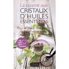 cuisine aux huiles essentielles livre la cuisine aux cristaux d huiles essentielles via natura