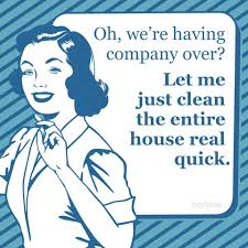 Clean House Meme - mom meme oh we re having company over let me just clean the