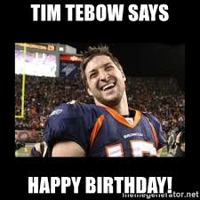 Tebow Meme - tim tebow says happy birthday tim tebow laughing meme generator