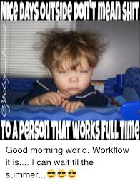 It Can Wait Meme - nicedaysoutsipedon tmeanshit toapersonthatworksfulltme good morning