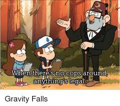 Gravity Falls Meme - wigen there s no cops around gravity falls meme on esmemes com