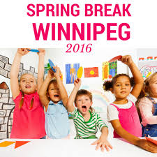 great ideas for spring break in winnipeg 2016 pegcitylovely