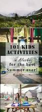 101 kids activities to make this the best summer in alaska ever