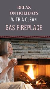 relax on holidays with a clean gas fireplace xcleaningtips com