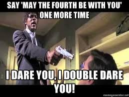 May The 4th Meme - may the 4th be with you meme google search ibrahim s fun board