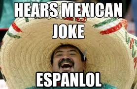 Hispanic Memes - mexican joke lol know your meme