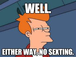 Sexting Memes - well either way no sexting futurama fry quickmeme
