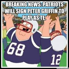 Peter Griffin Meme - news patriots will sign peter griffin to play as te